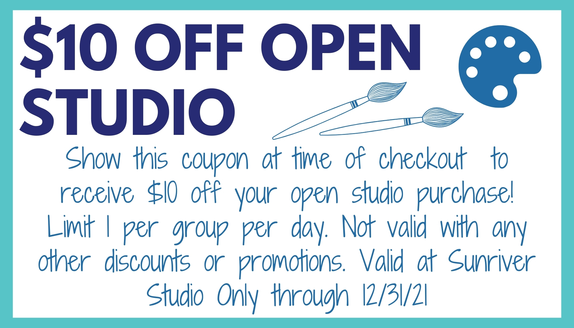 use this coupon to receive $10 off your next open studio activity. limit 1 per table per day. expires 12/31/21